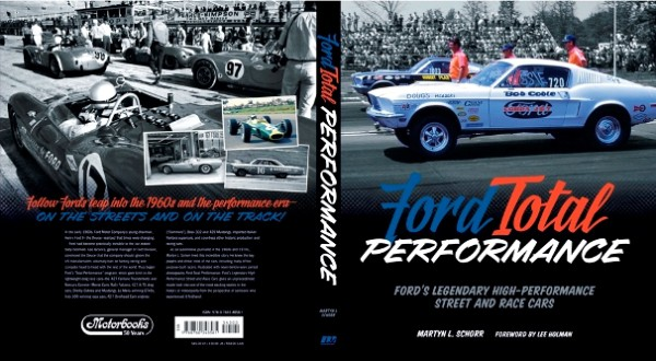 Veteran Automotive Journalist Martyn Schorr Has A Brand New Book Ford Total Performance Focusing On The Glory Days Of Racing From 1961 To 1971